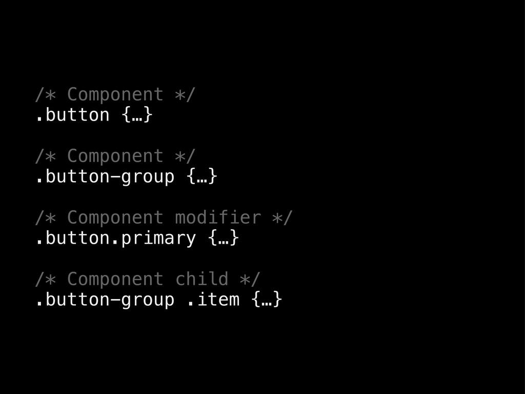 /* Component */ .button {…} /* Component */ .bu...