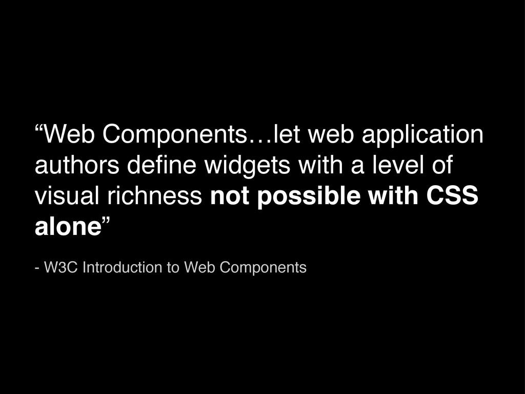 """""""Web Components…let web application authors defi..."""