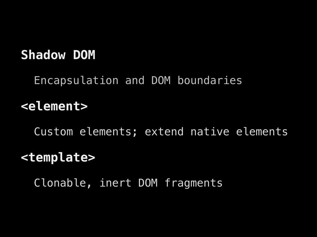 Shadow DOM Encapsulation and DOM boundaries <el...