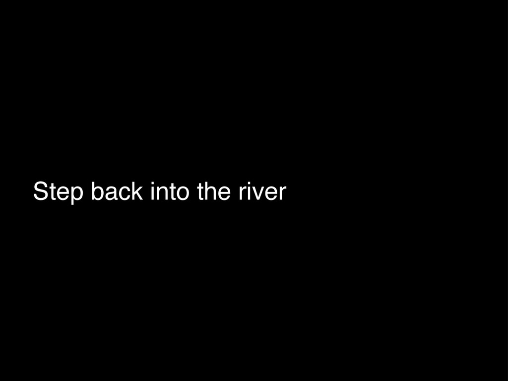 Step back into the river