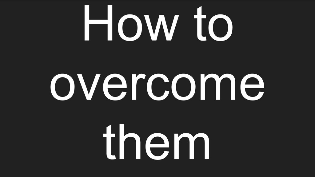 How to overcome them