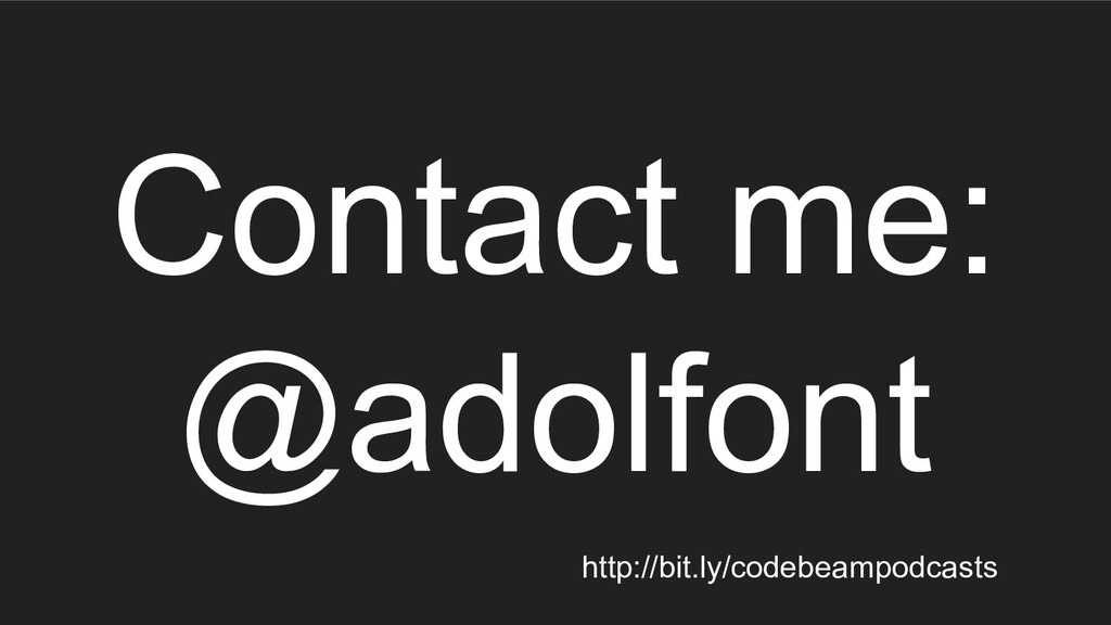 Contact me: @adolfont http://bit.ly/codebeampod...