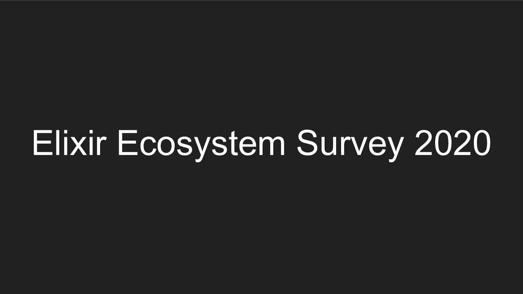 Elixir Ecosystem Survey 2020