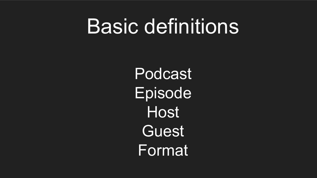 Basic definitions Podcast Episode Host Guest Fo...