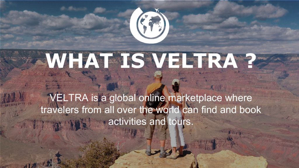 3 WHAT IS VELTRA ? VELTRA is a global online ma...