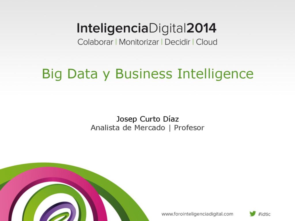 Big Data y Business Intelligence Josep Curto Dí...