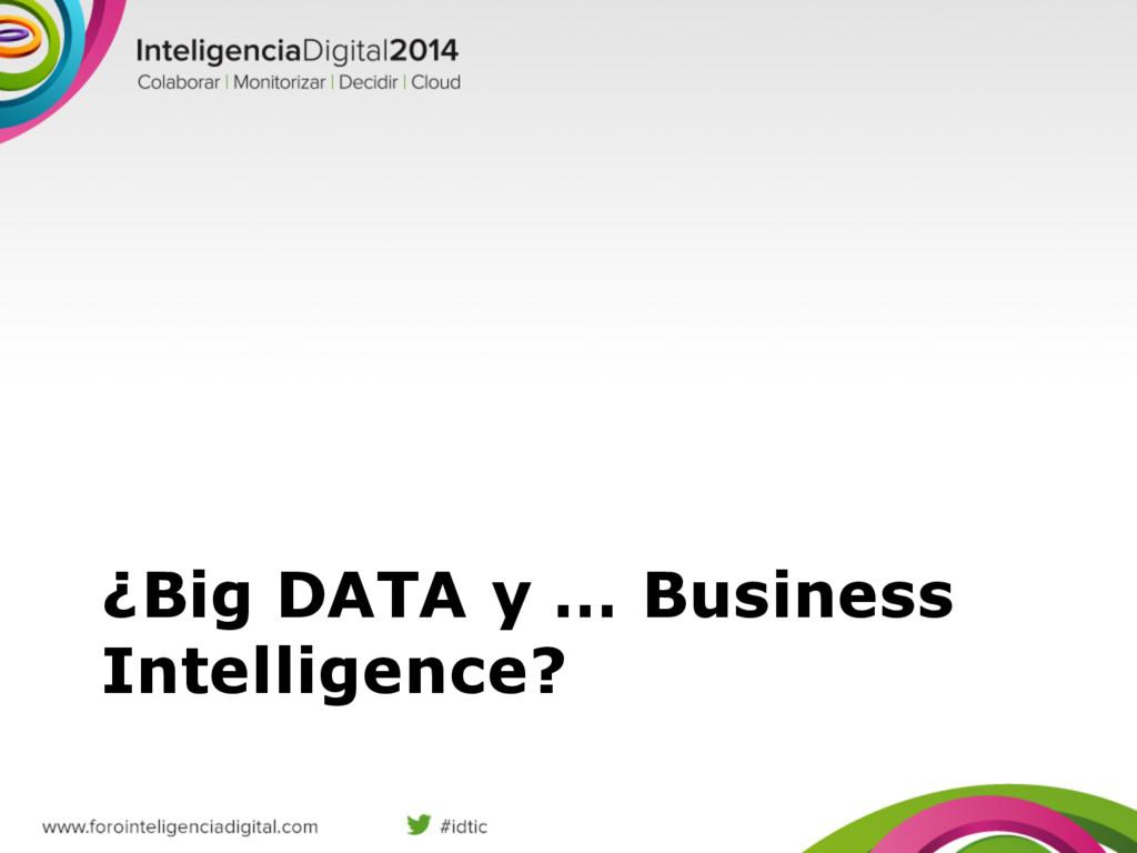 ¿Big DATA y … Business Intelligence?
