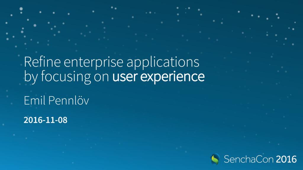 Refine enterprise applications by focusing on u...