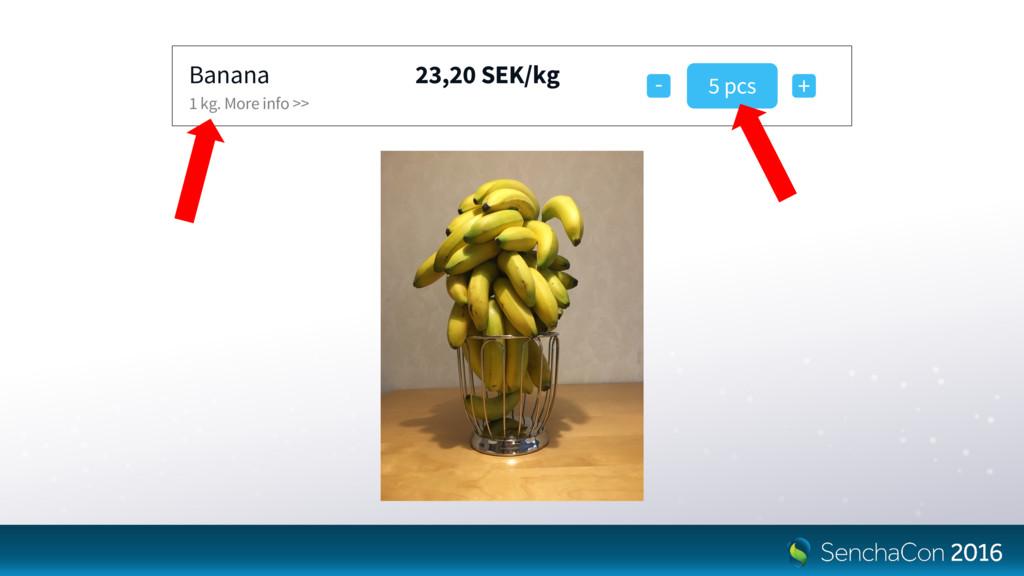 Banana 1 kg. More info >> 23,20 SEK/kg - + 5 pcs