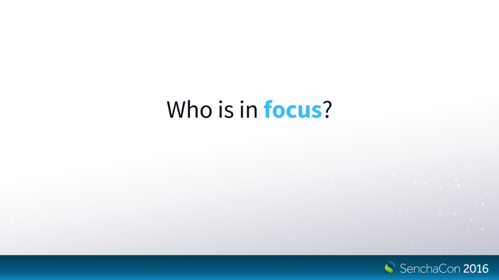 Who is in focus?