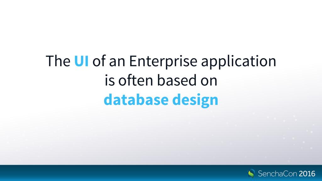 The UI of an Enterprise application is often ba...