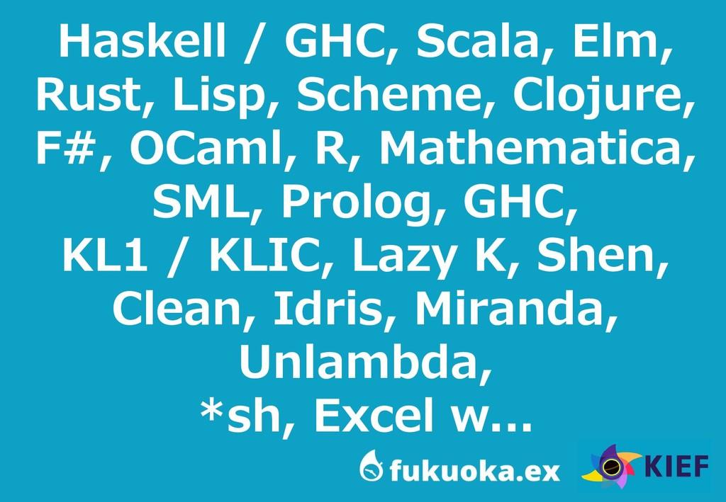 8 Haskell / GHC, Scala, Elm, Rust, Lisp, Scheme...