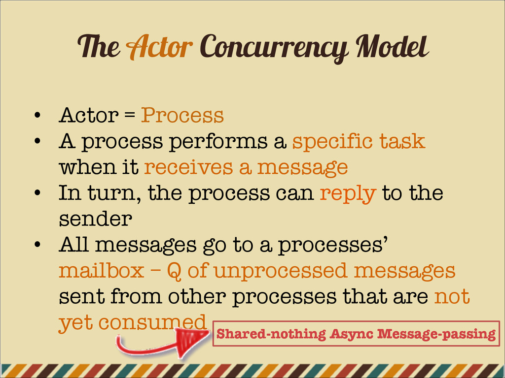 The Actor Concurrency Model • Actor = Process •...