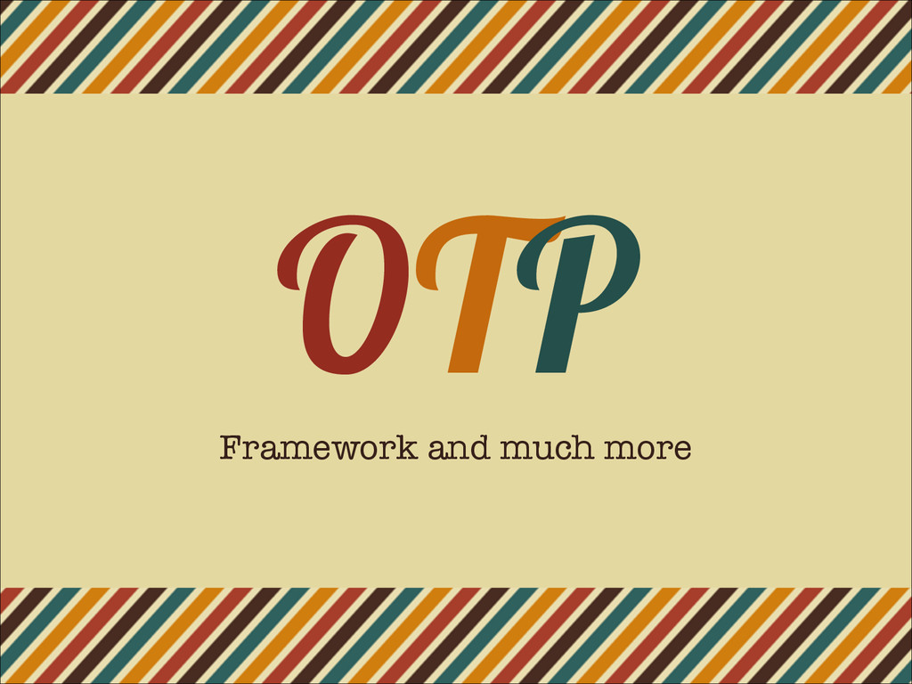OTP Framework and much more