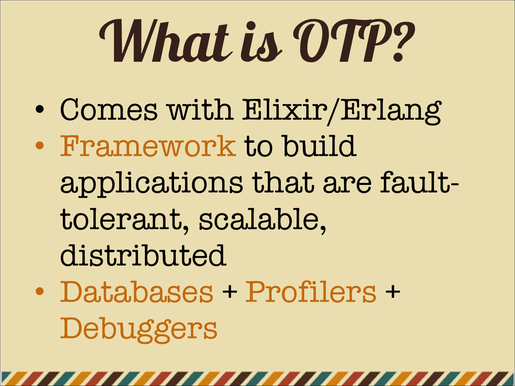What is OTP? • Comes with Elixir/Erlang • Frame...