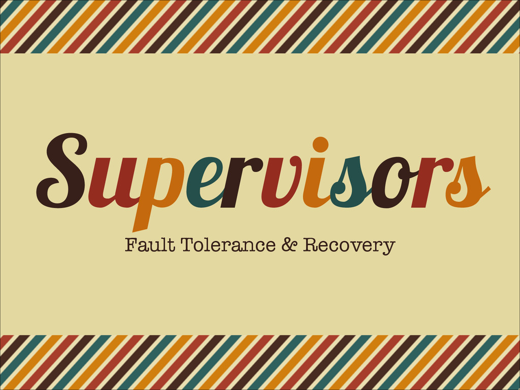 Supervisors Fault Tolerance & Recovery