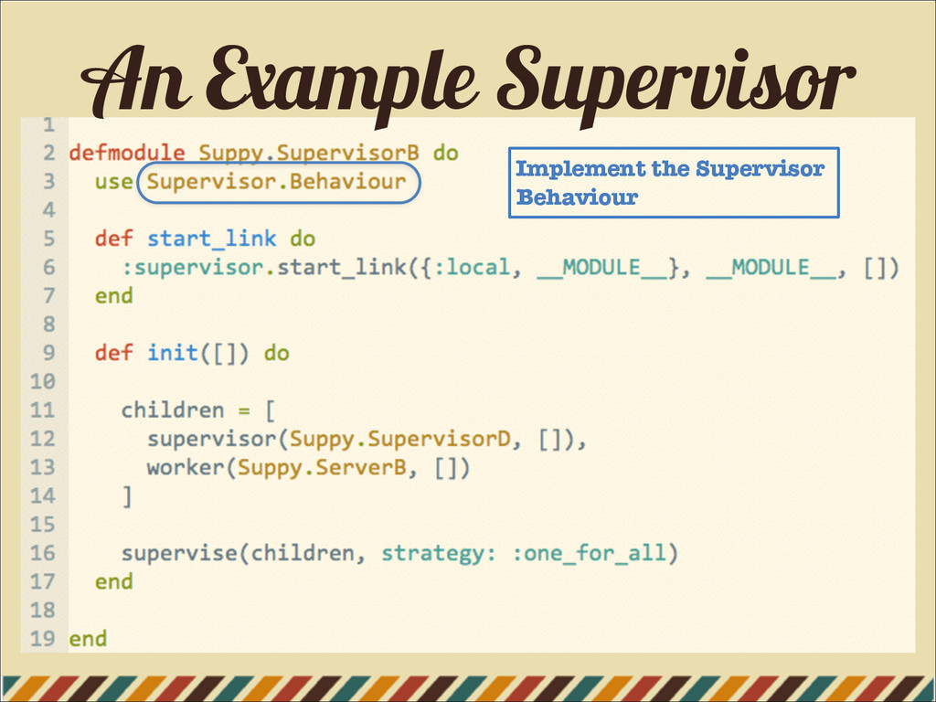 An Example Supervisor Implement the Supervisor ...