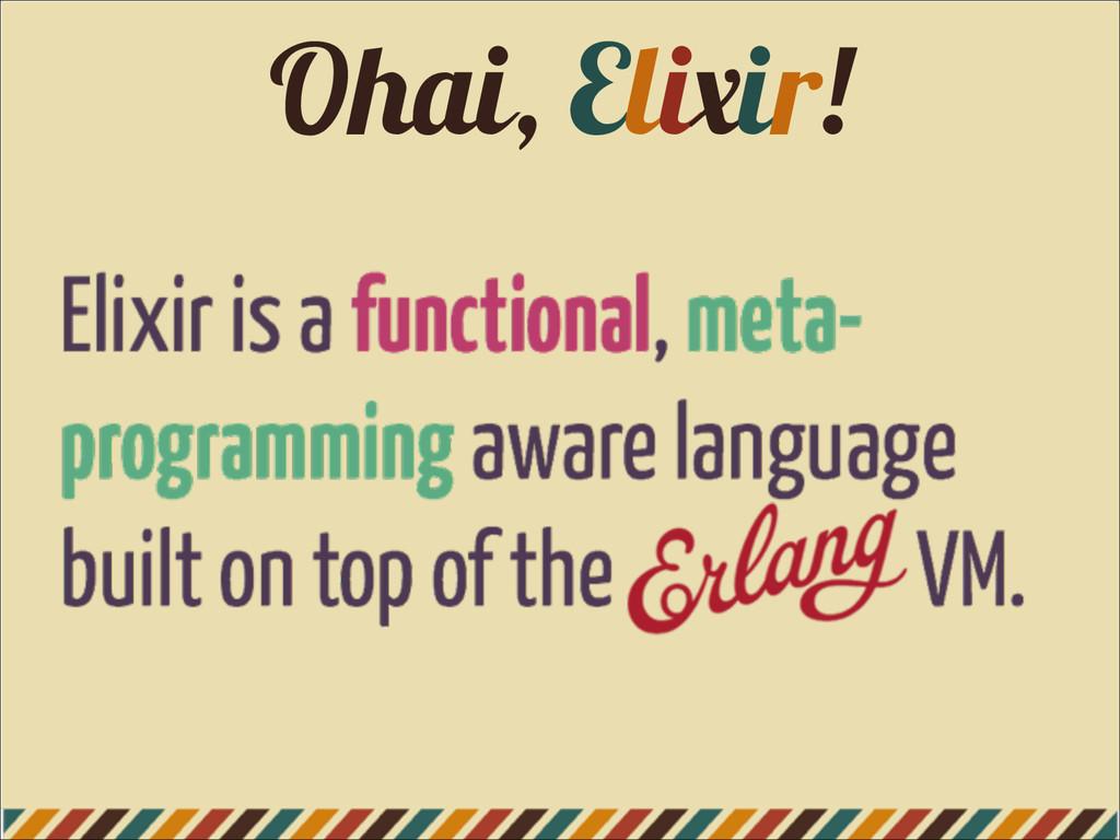 Ohai, Elixir!