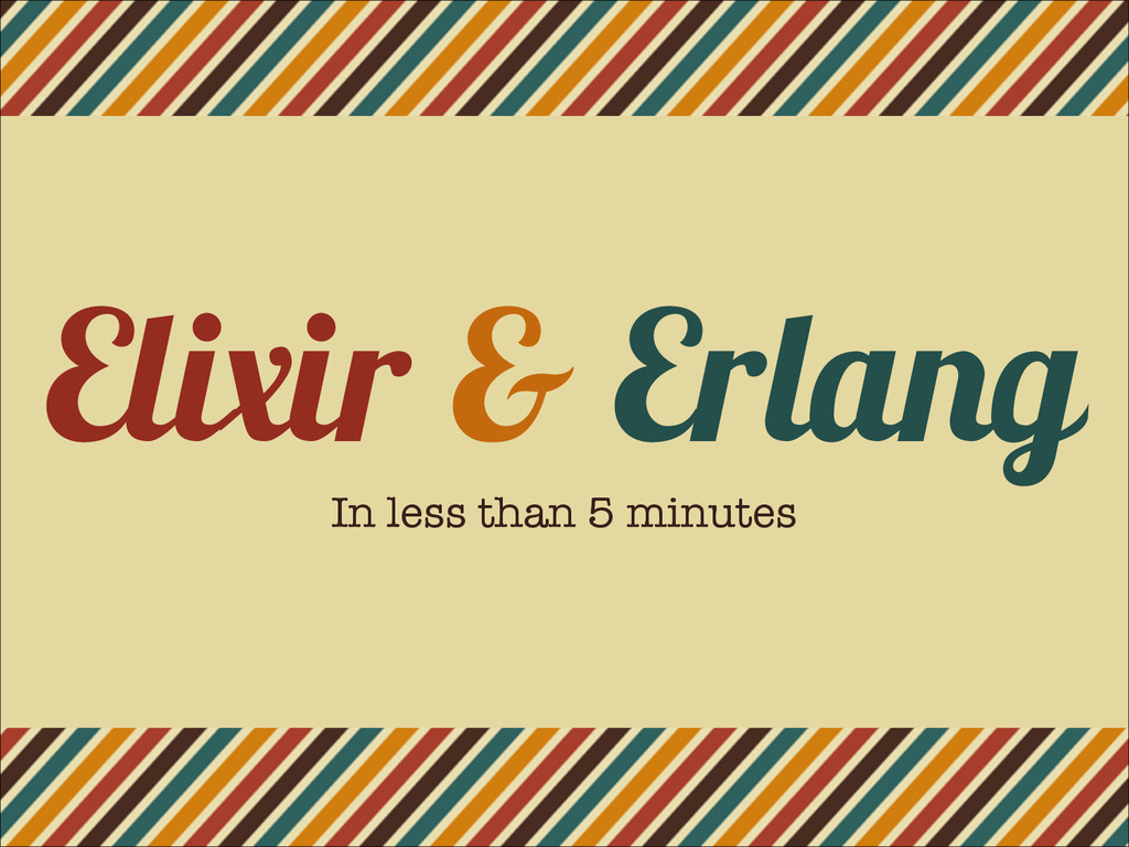 Elixir & Erlang In less than 5 minutes