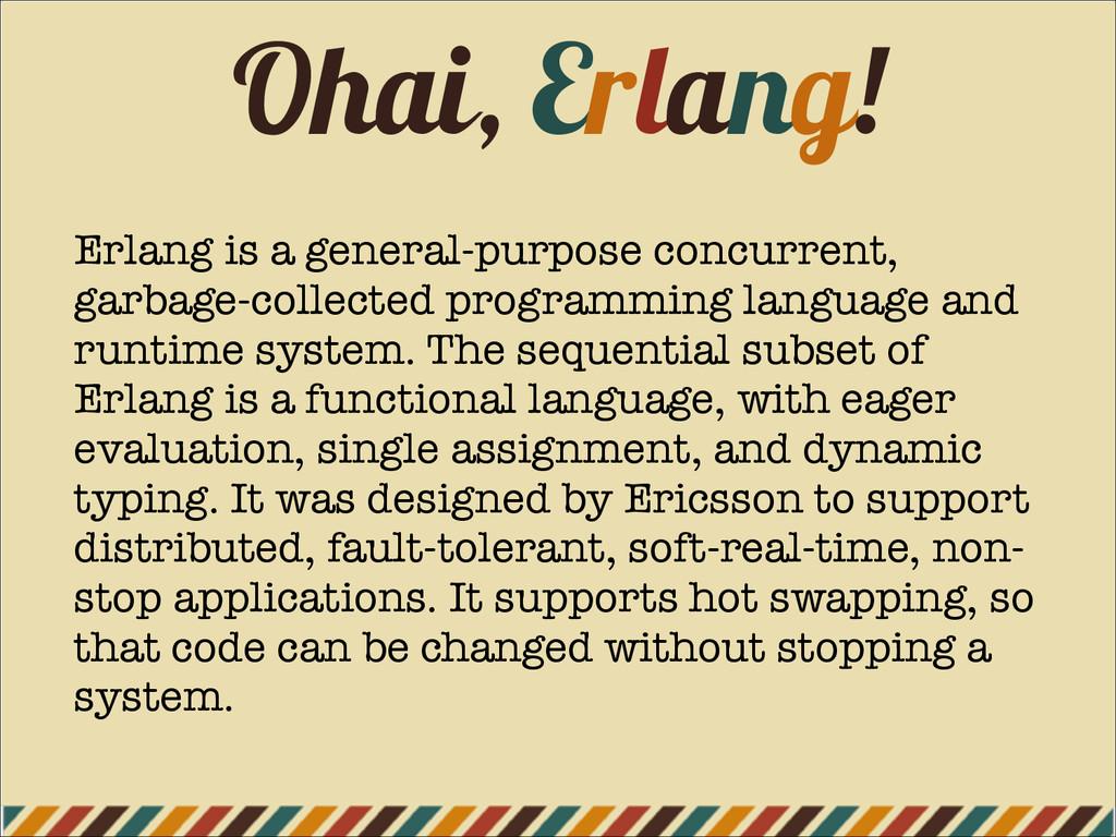 Ohai, Erlang! Erlang is a general-purpose concu...