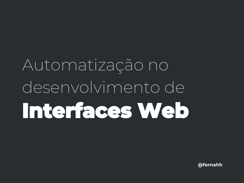 Automatização no desenvolvimento de Interfaces ...