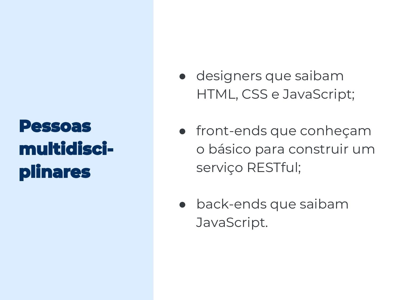 ● designers que saibam HTML, CSS e JavaScript; ...
