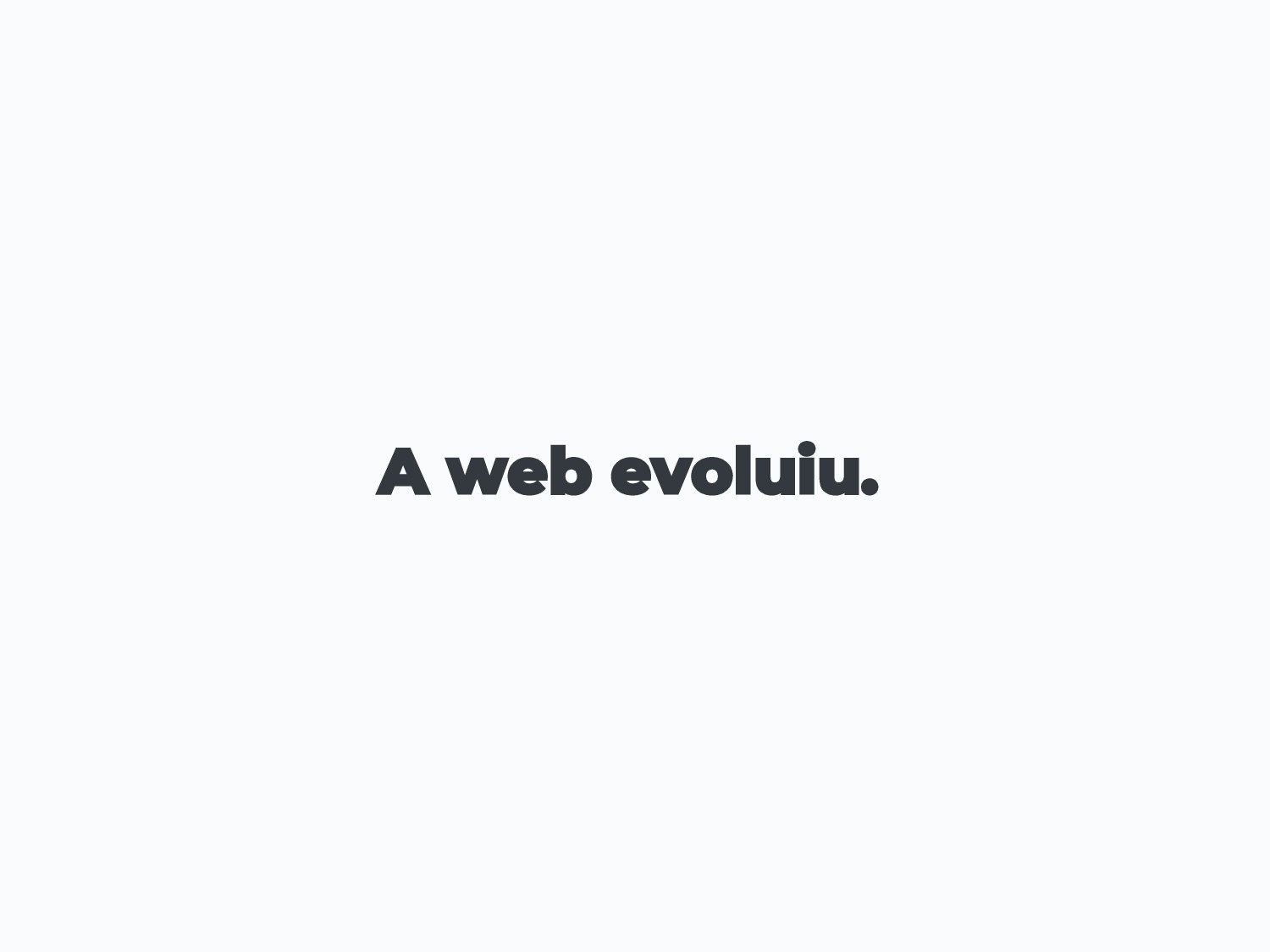 A web evoluiu.