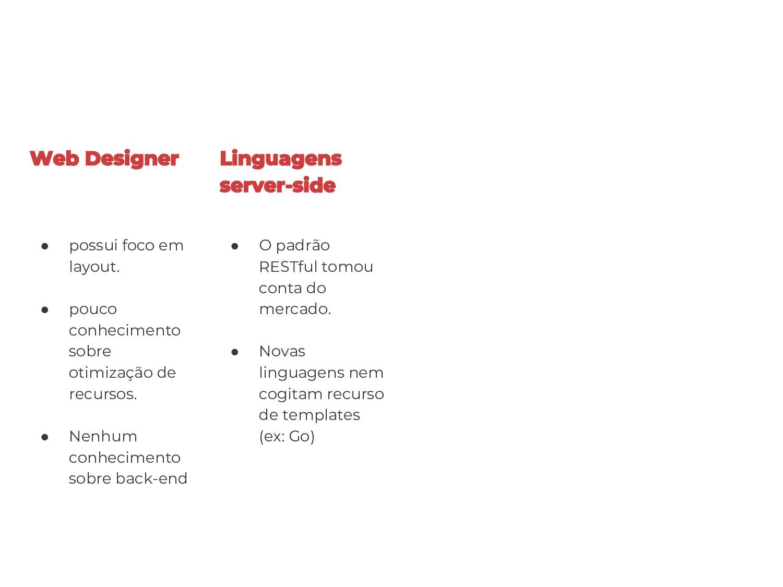 Web Designer ● possui foco em layout. ● pouco c...