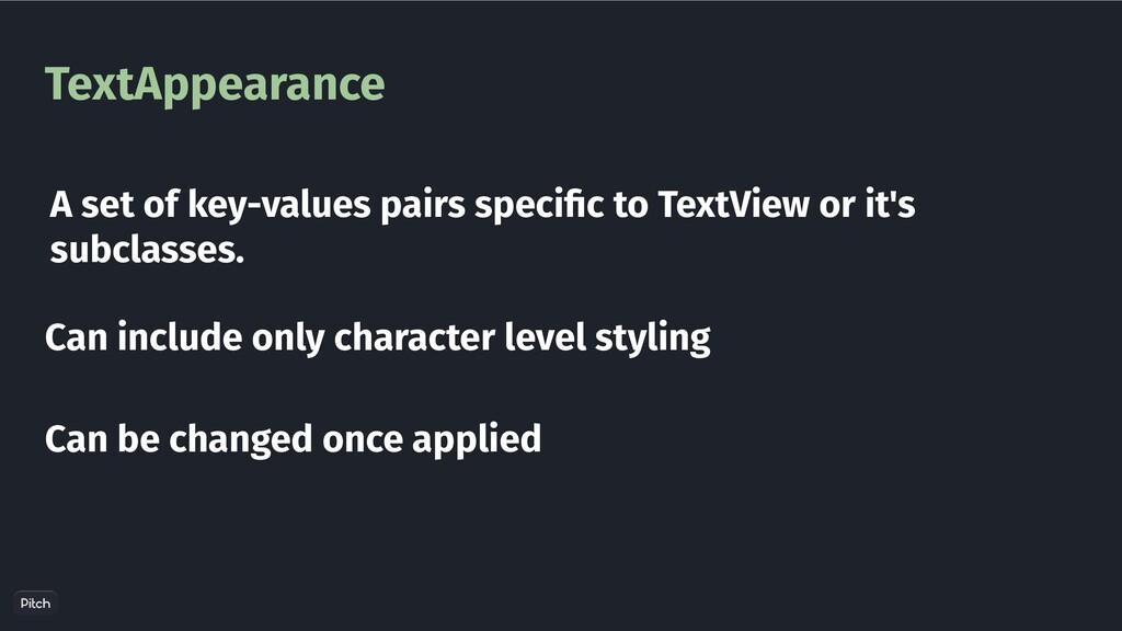 TextAppearance A set of key-values pairs speci ...