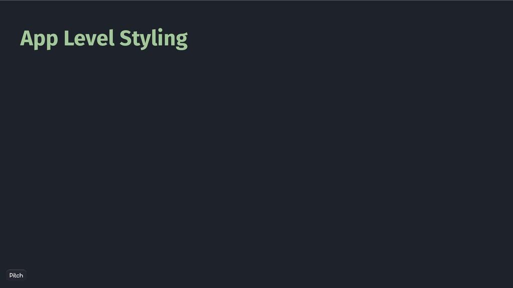 App Level Styling