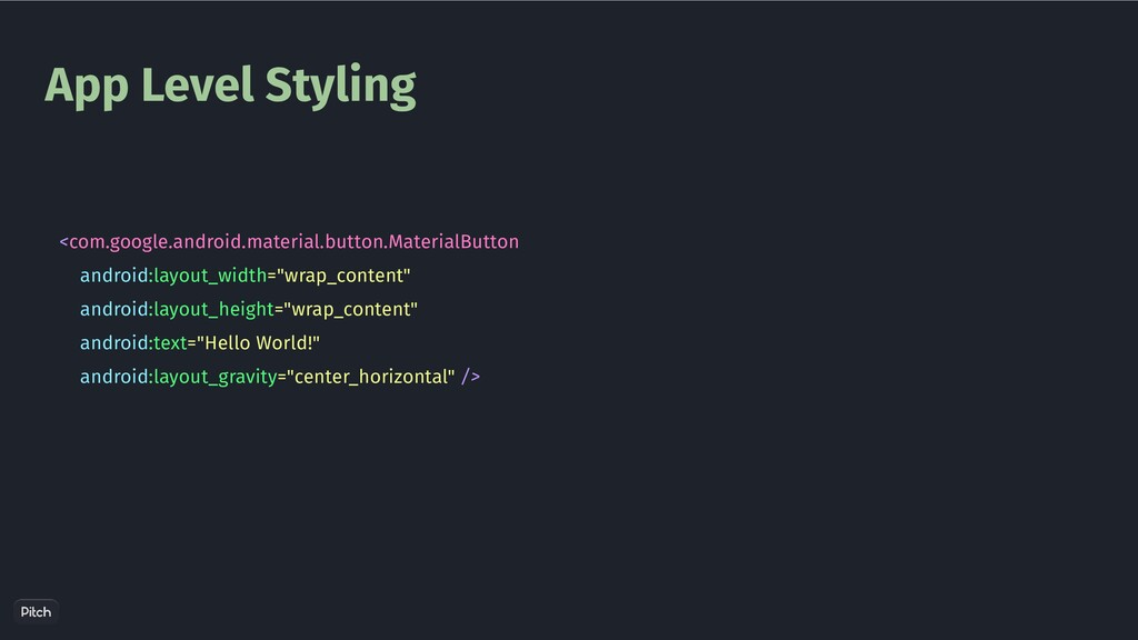 App Level Styling <com.google.android.material....