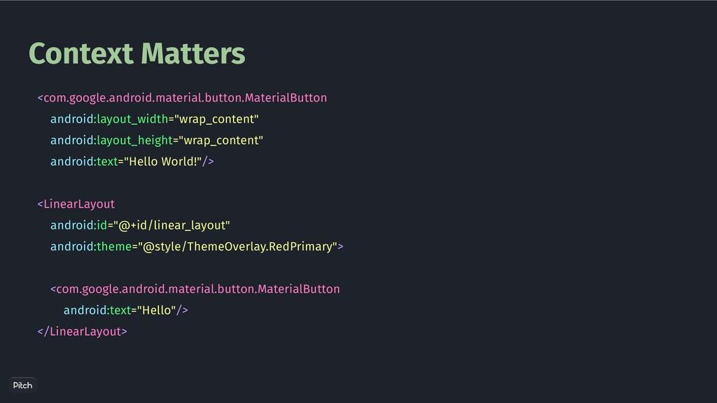 Context Matters <com.google.android.material.bu...
