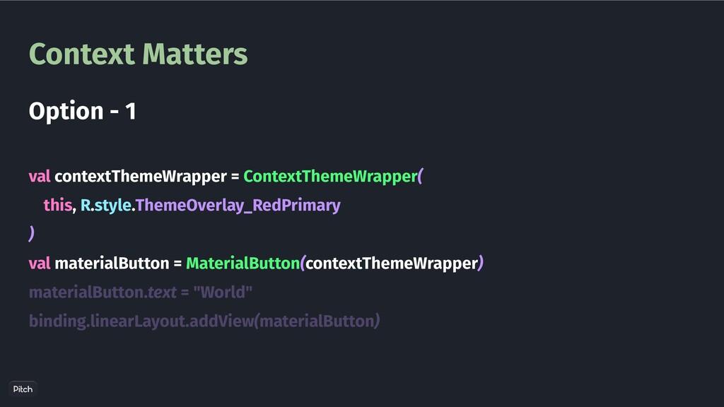 Context Matters val contextThemeWrapper = Conte...