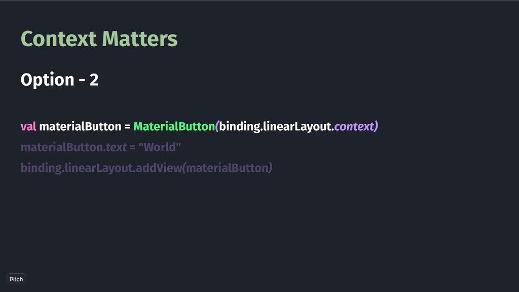 Context Matters val materialButton = MaterialBu...