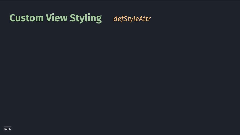 Custom View Styling defStyleAttr
