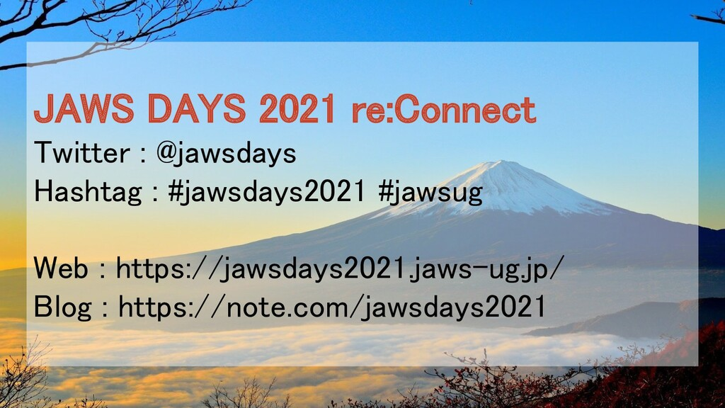 JAWS DAYS 2021 re:Connect Twitter : @jawsdays...