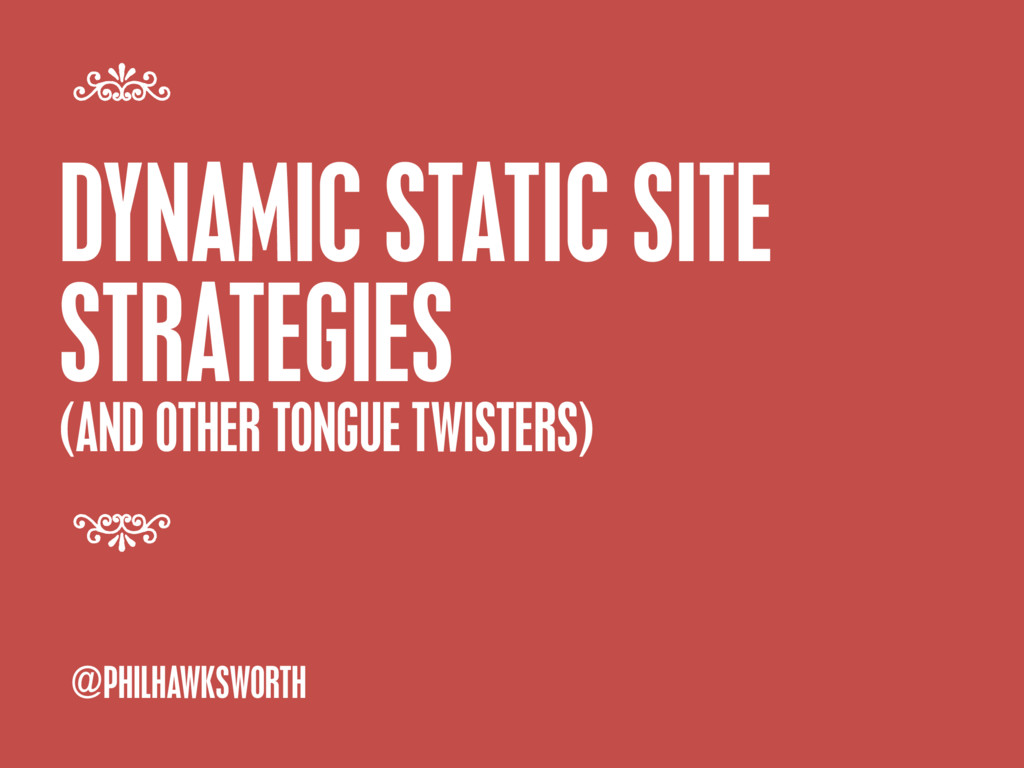 DYNAMIC STATIC SITE STRATEGIES (AND OTHER TONGU...