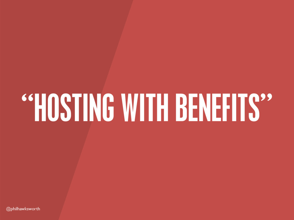 """@philhawksworth """"HOSTING WITH BENEFITS"""""""