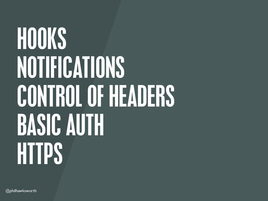 @philhawksworth HOOKS NOTIFICATIONS CONTROL OF ...