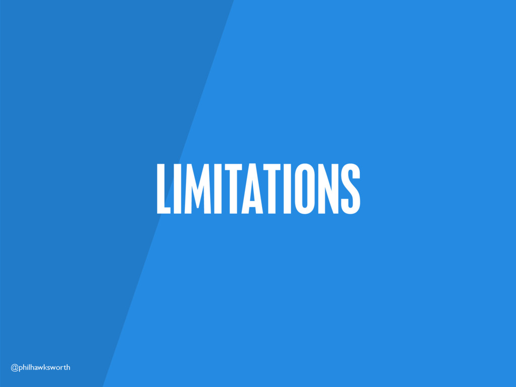 @philhawksworth LIMITATIONS