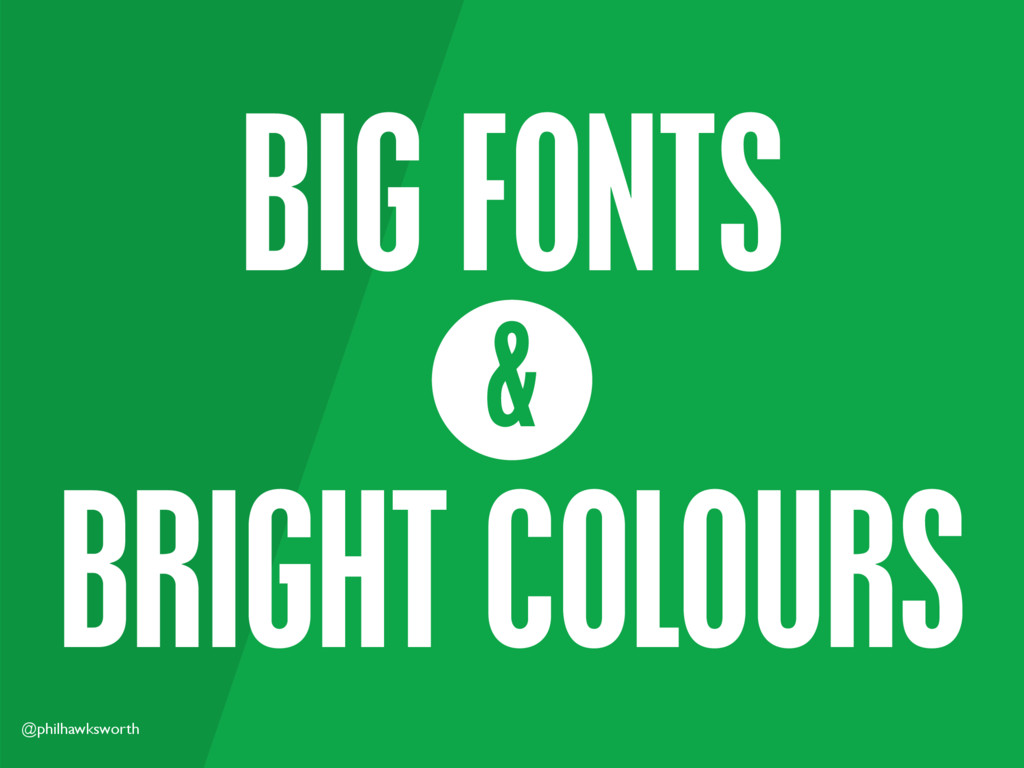 @philhawksworth BIG FONTS & BRIGHT COLOURS