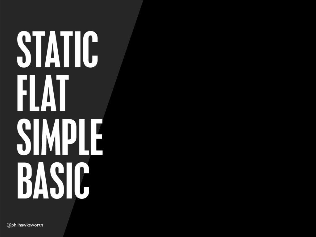 @philhawksworth STATIC FLAT SIMPLE BASIC