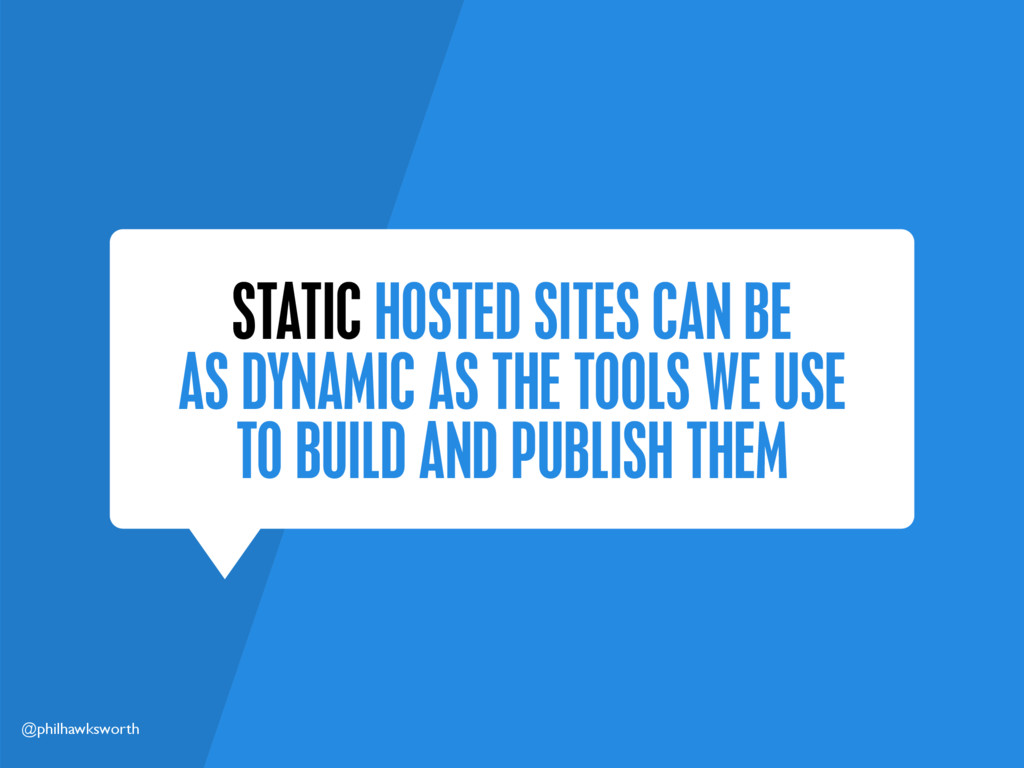 @philhawksworth STATIC HOSTED SITES CAN BE AS D...