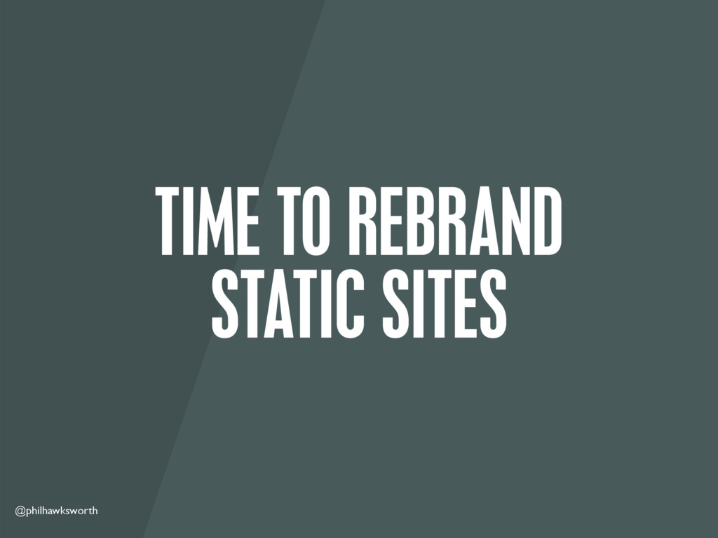 @philhawksworth TIME TO REBRAND STATIC SITES