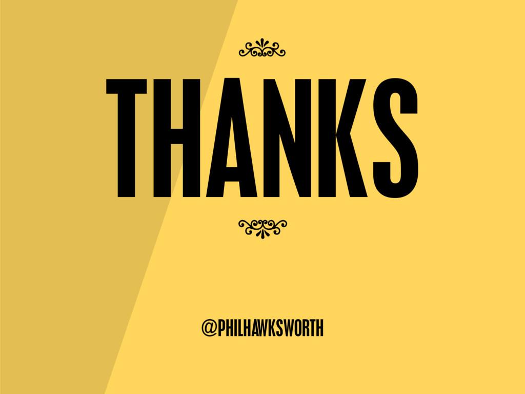 THANKS @PHILHAWKSWORTH 7 7
