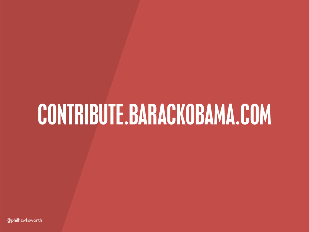 @philhawksworth CONTRIBUTE.BARACKOBAMA.COM