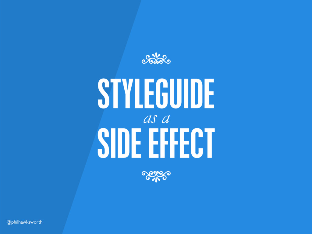 @philhawksworth SIDE EFFECT as a STYLEGUIDE 7 7