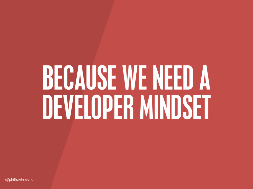 @philhawksworth BECAUSE WE NEED A DEVELOPER MIN...