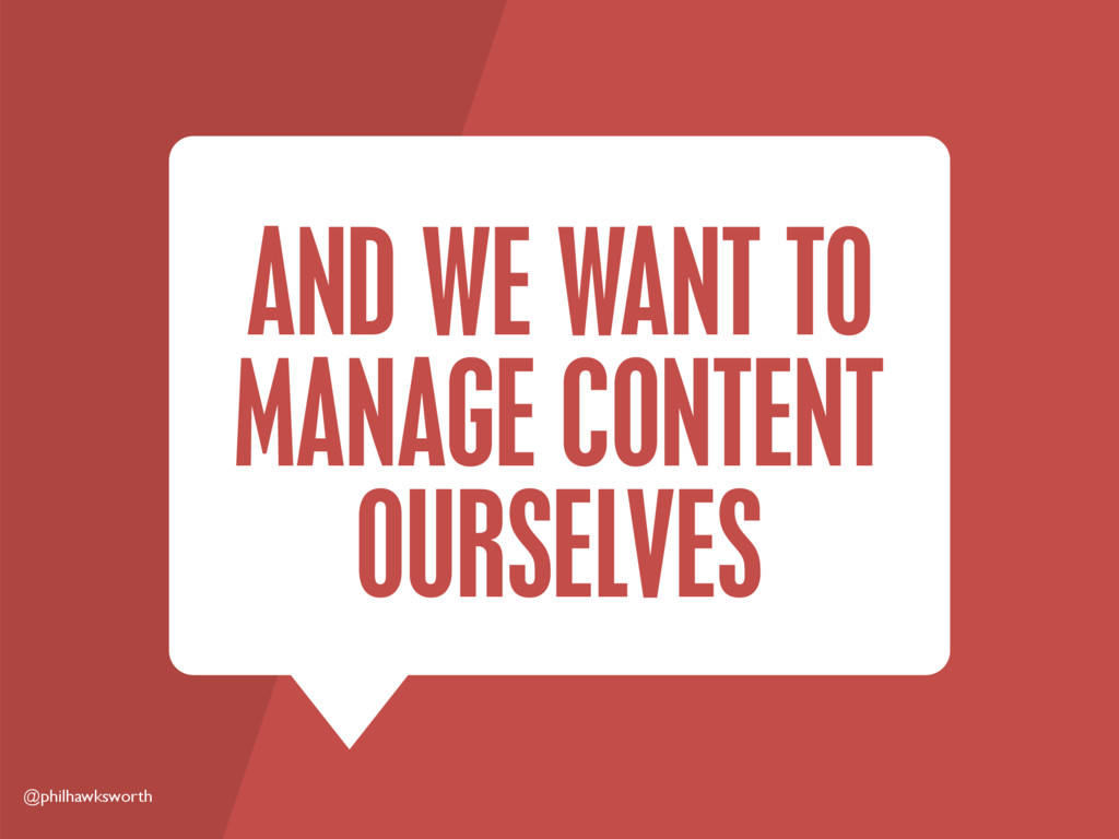 @philhawksworth AND WE WANT TO MANAGE CONTENT O...