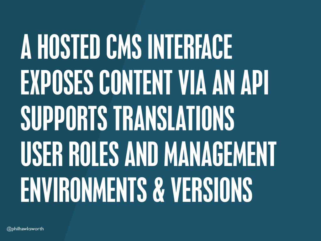 @philhawksworth A HOSTED CMS INTERFACE EXPOSES ...